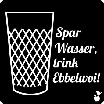 """Untersetzer """"Spar Wasser trink Ebbelwoi"""""""