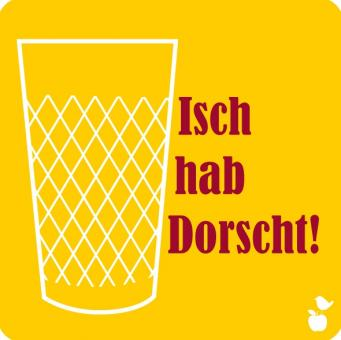 """Untersetzer """"Isch hab Dorscht"""""""